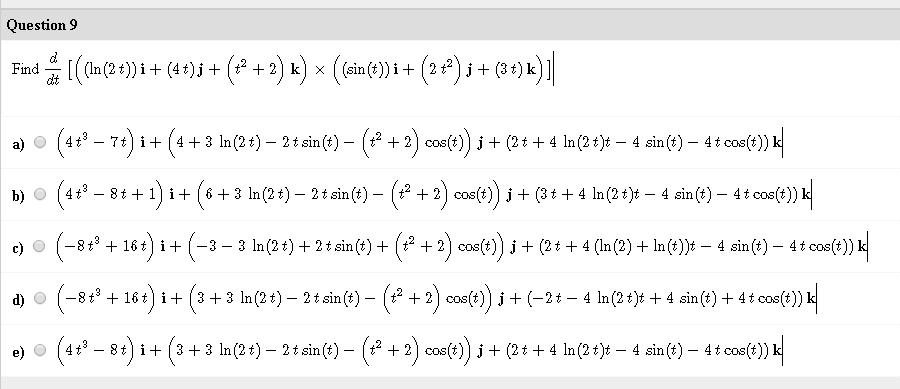 Solved: Find D/dt[((ln(2t))I + (4t)j + (t^2 + 2)k) X((sin ...