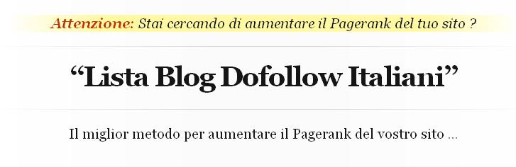 Aumentare Page Rank e traffico sul blog : Lista Blog Dofollow Italiani