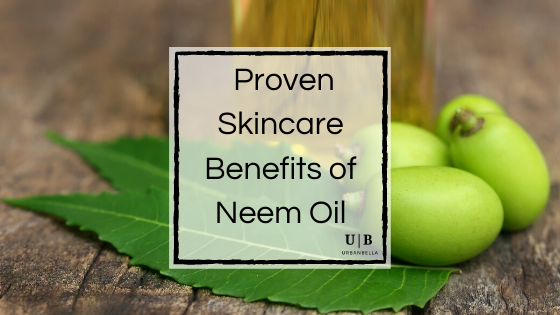 Scientific Proven Benefits of Neem Oil for Skincare