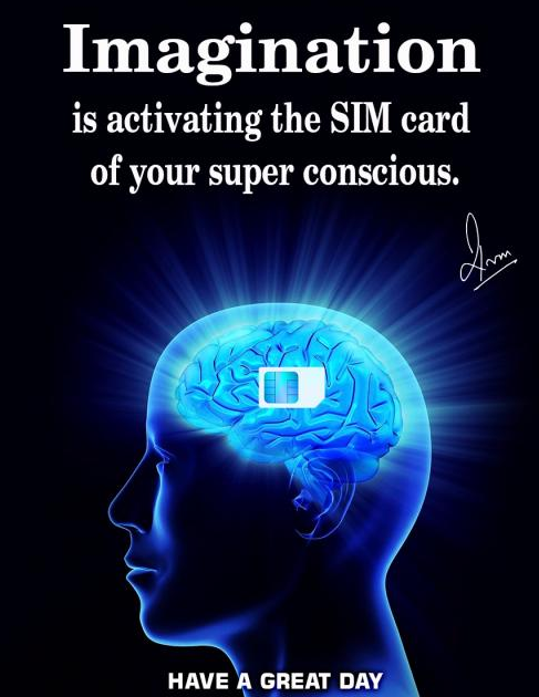 Imagination is activating the SIM card of your super conscious.