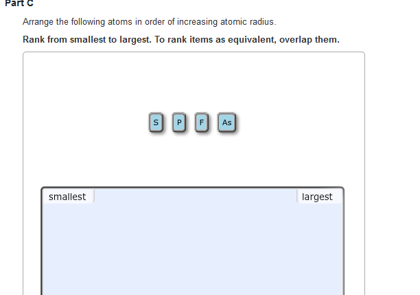 Solved arrange the following atoms in order of increasing question arrange the following atoms in order of increasing atomic radius rank from smallest to largest urtaz Image collections