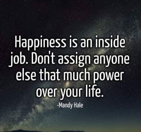 Happiness is inside job. Don't assign anyone else that much power over your life.
