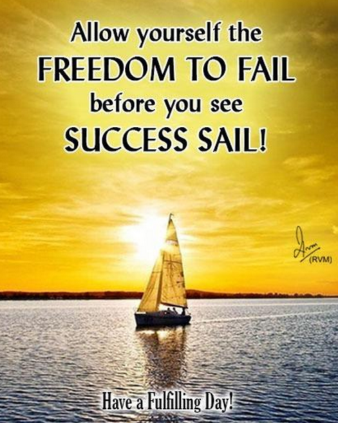 Allow yourself the Freedom to Fail before you see Success Sail!