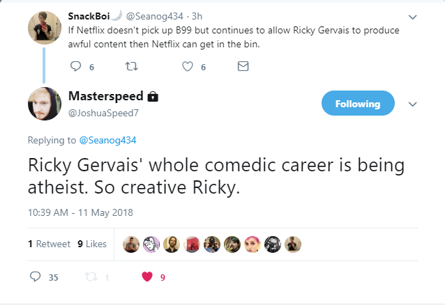 Well, Ricky Gervais tweeted me and now his fanbase is attacking me