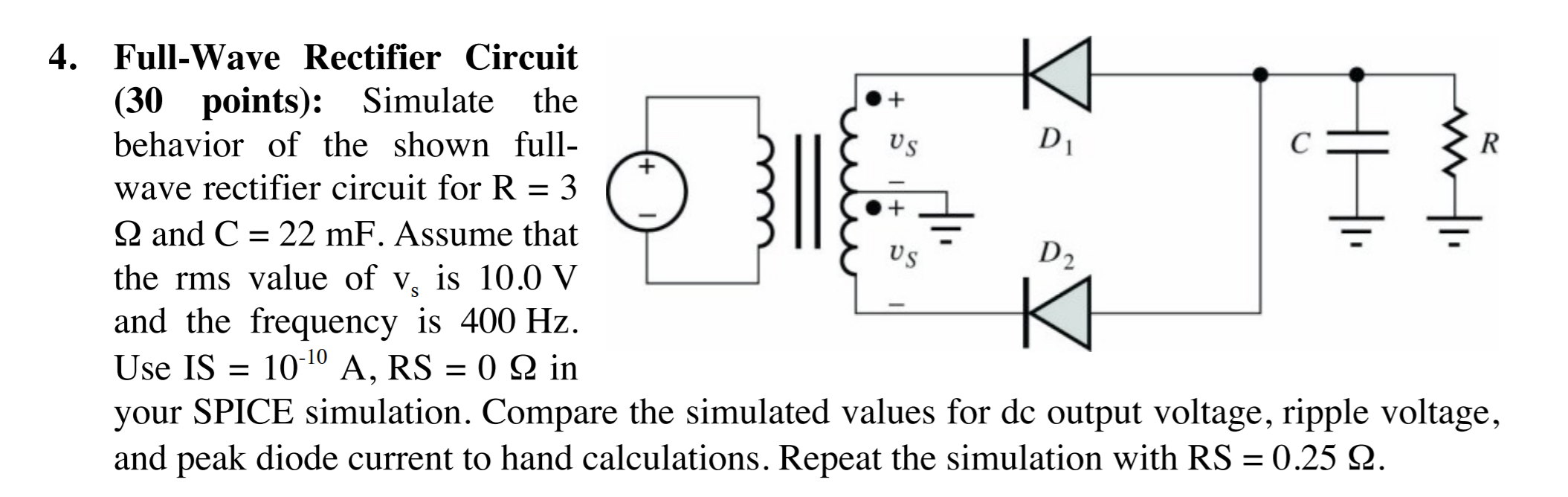 Solved Simulate The Behavior Of Shown Full Wave Recti Rectification Circuit Question Rectifier For R 3 Ohm And C 22 Mf Assum