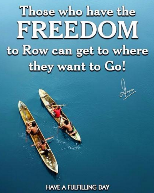Those who have the FREEDOM to Row can get to where they want to Go!