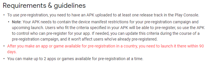 Google Play store requirements and guidelines state that you need to launch the app 90 days after pre-registration
